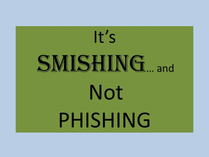 Smishing is Phishing ... only done through your Phone