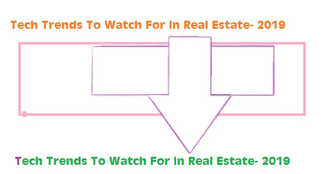 Tech Trends To Watch For In Real Estate- 2019