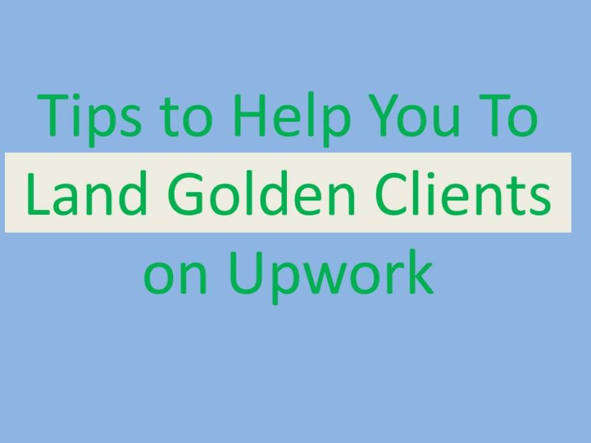 Tips to help you land golden clients on upwork